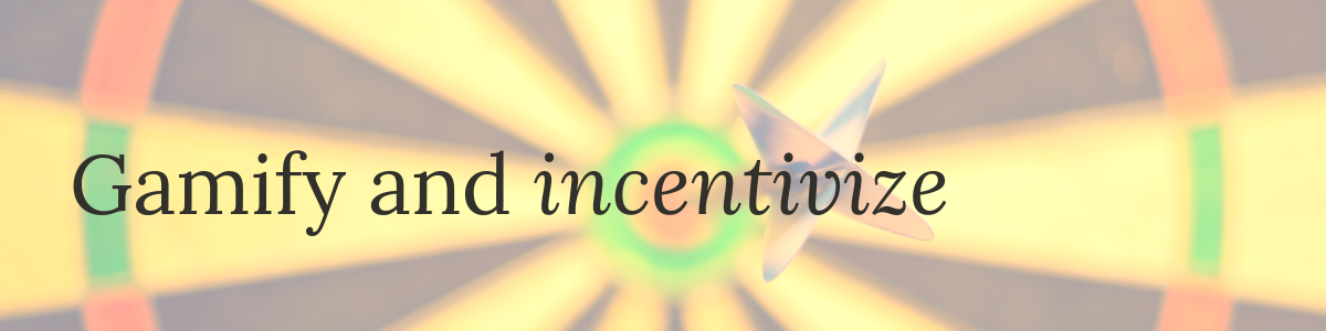 Gamify-incentivize